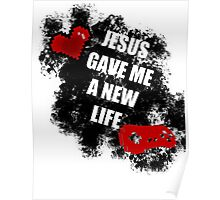 Jesus gave me a new life Poster