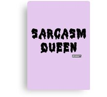 Sarcasm Queen Canvas Print