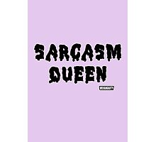 Sarcasm Queen Photographic Print