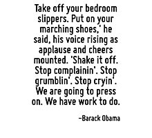Take off your bedroom slippers. Put on your marching shoes,' he said, his voice rising as applause and cheers mounted. 'Shake it off. Stop complainin'. Stop grumblin'. Stop cryin'. We are going to pr Photographic Print