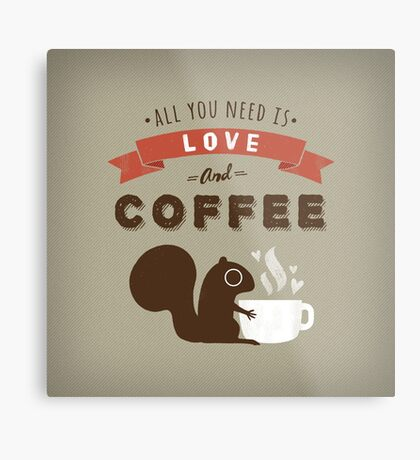 All You Need is Love and Coffee  Metal Print