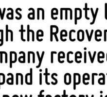 And we can see the positive impacts right here at Solyndra. Less than a year ago, we were standing on what was an empty lot.But through the Recovery Act, this company received a loan to expand its op Sticker