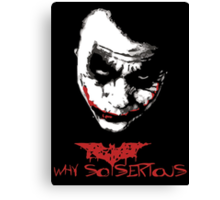 The dark knight joker why so serious Canvas Print