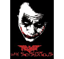 The dark knight joker why so serious Photographic Print
