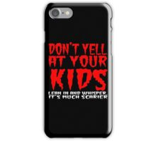 Don't yell at your kids lean in and whisper Funny Geek Nerd iPhone Case/Skin
