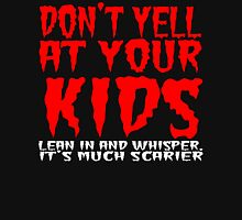 Don't yell at your kids lean in and whisper Funny Geek Nerd Unisex T-Shirt