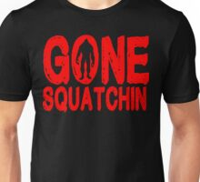 Gone squatchin Funny Geek Nerd Unisex T-Shirt