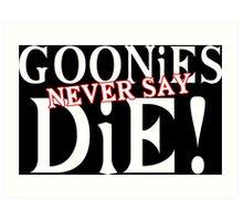 Goonies never say die Funny Geek Nerd Art Print