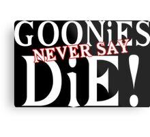 Goonies never say die Funny Geek Nerd Metal Print