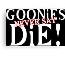 Goonies never say die Funny Geek Nerd Canvas Print