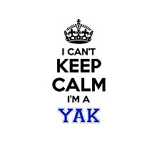 I cant keep calm Im a YAK Photographic Print