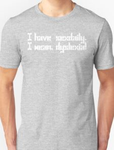 I have sexdaily i mean dyslexia Funny Geek Nerd T-Shirt