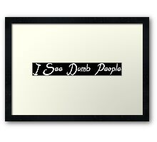 I see dumb people Funny Geek Nerd Framed Print