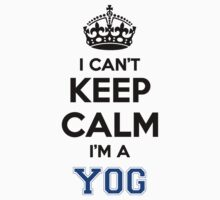 I cant keep calm Im a YOG by icant