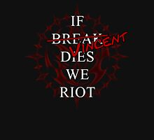 If Vincent Dies We Riot Unisex T-Shirt