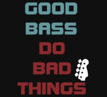 Good bass do bad things by tenerson