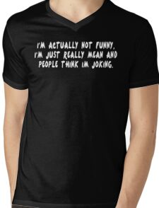 I'm actually not funny i'm just really mean and people think i'm joking Funny Geek Nerd Mens V-Neck T-Shirt