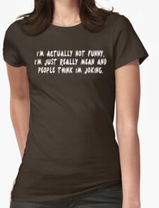 I'm actually not funny i'm just really mean and people think i'm joking Funny Geek Nerd Womens Fitted T-Shirt
