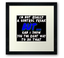 Im not really a control freak but can i show you the right way to do that Funny Geek Nerd Framed Print