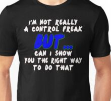 Im not really a control freak but can i show you the right way to do that Funny Geek Nerd Unisex T-Shirt