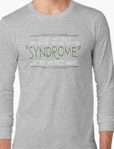 Its just a matter of time before they add the word syndrome after my last name Funny Geek Nerd Long Sleeve T-Shirt