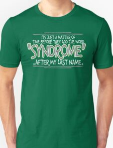 Its just a matter of time before they add the word syndrome after my last name Funny Geek Nerd Unisex T-Shirt