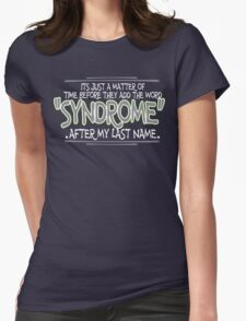 Its just a matter of time before they add the word syndrome after my last name Funny Geek Nerd Womens Fitted T-Shirt
