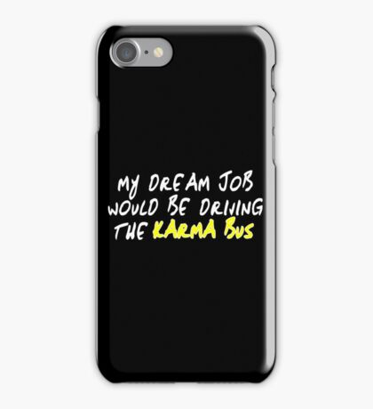 My dream job would be driving the karma bus Funny Geek Nerd iPhone Case/Skin