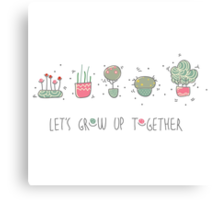 Let's grow up together Canvas Print