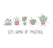 Let's grow up together Photographic Print