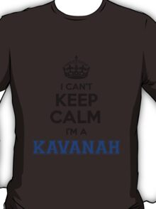I cant keep calm Im a KAVANAH T-Shirt