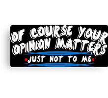 Of course your opinion masters just not to me Funny Geek Nerd Canvas Print
