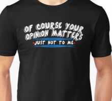 Of course your opinion masters just not to me Funny Geek Nerd Unisex T-Shirt