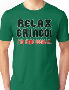 RELAX GRINGO! I'M HERE LEGALLY Funny Geek Nerd Unisex T-Shirt