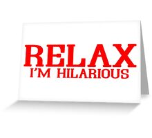 RELAX IM HILARIOUS! Funny Geek Nerd Greeting Card