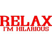 RELAX IM HILARIOUS! Funny Geek Nerd Photographic Print
