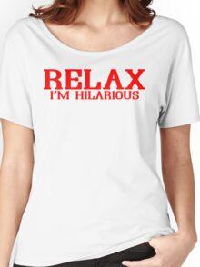 RELAX IM HILARIOUS! Funny Geek Nerd Women's Relaxed Fit T-Shirt