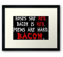 Roses are red bacon is red poems are hard bacon Funny Geek Nerd Framed Print