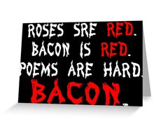 Roses are red bacon is red poems are hard bacon Funny Geek Nerd Greeting Card