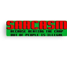 SARCASM BECAUSE BEATING THE CRAP OUT OF PEOPLE IS ILLEGAL Funny Geek Nerd Canvas Print