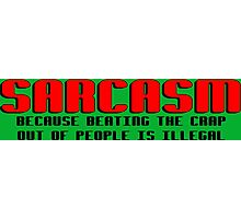 SARCASM BECAUSE BEATING THE CRAP OUT OF PEOPLE IS ILLEGAL Funny Geek Nerd Photographic Print