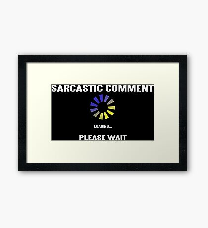 SARCASTIC COMMENT LOADING! Funny Geek Nerd Framed Print