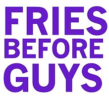 Fries Before Guys. by jvandoninck