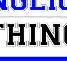 It's an ENGLICH thing, you wouldn't understand !! Sticker