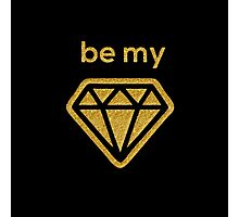 Be My Gold Diamond  Photographic Print