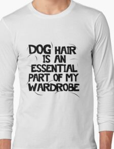 Dog Hair Is An Essential Part Of My Wardrobe Long Sleeve T-Shirt