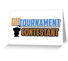 Gif Tournament Contestant  Greeting Card