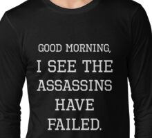GOOD MORNING, I SEE THE ASSASSINS HAVE FAILED (WHITE) Long Sleeve T-Shirt