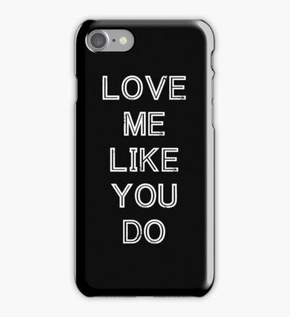 LOVE ME LIKE YOU DO (WHITE) iPhone Case/Skin