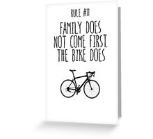 Rule #11 Family does not come first. The bike does Greeting Card